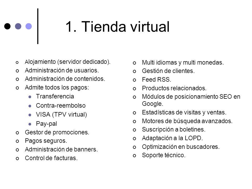 1. Tienda virtual A lojamiento (servidor dedicado). Administración de usuarios. Administración de contenidos. Admite todos los pagos: Transferencia Co