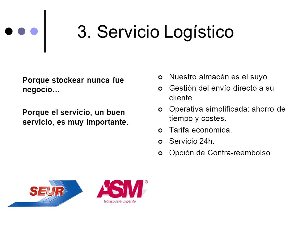 3. Servicio Logístico Porque stockear nunca fue negocio… Porque el servicio, un buen servicio, es muy importante. Nuestro almacén es el suyo. Gestión