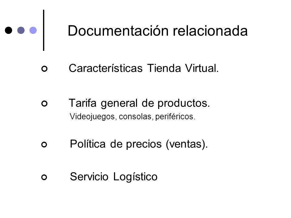 Documentación relacionada Características Tienda Virtual. Tarifa general de productos. Videojuegos, consolas, periféricos. Política de precios (ventas
