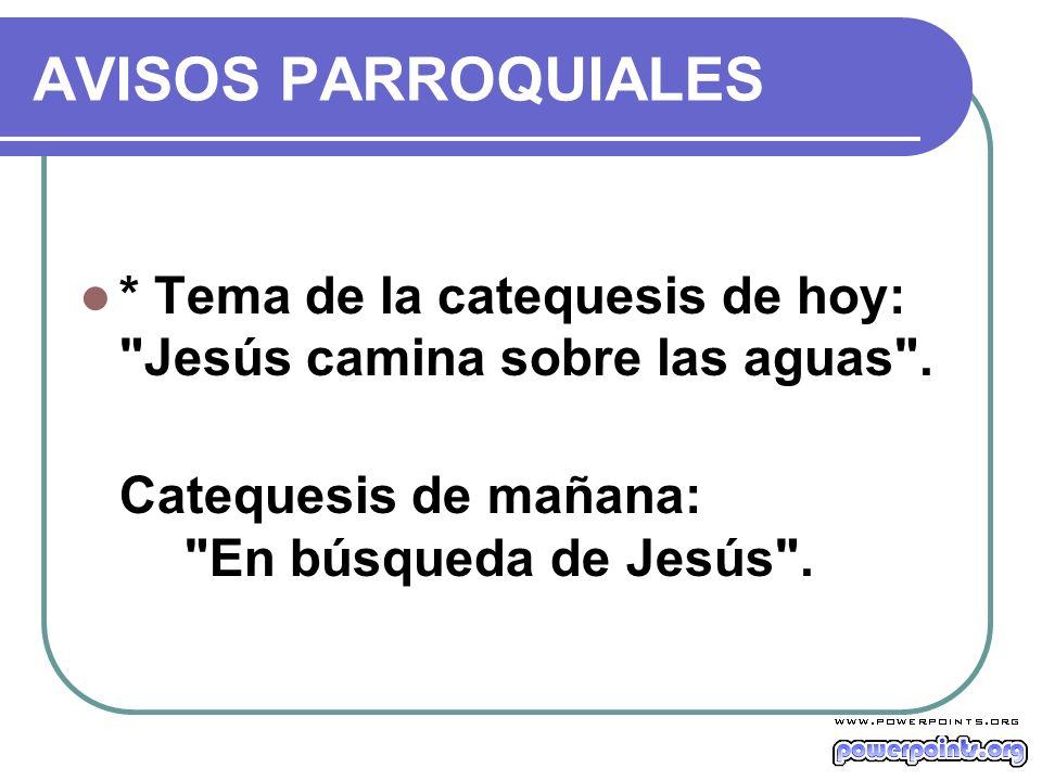 AVISOS PARROQUIALES * Tema de la catequesis de hoy: