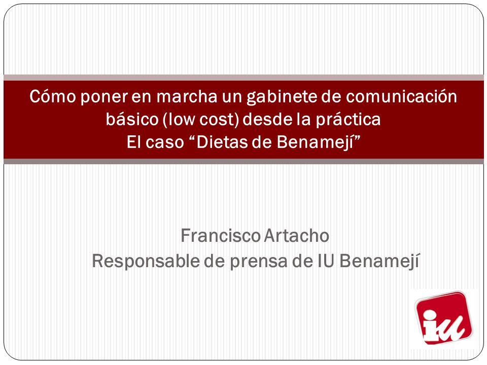 Francisco Artacho Responsable de prensa de IU Benamejí Cómo poner en marcha un gabinete de comunicación básico (low cost) desde la práctica El caso Di