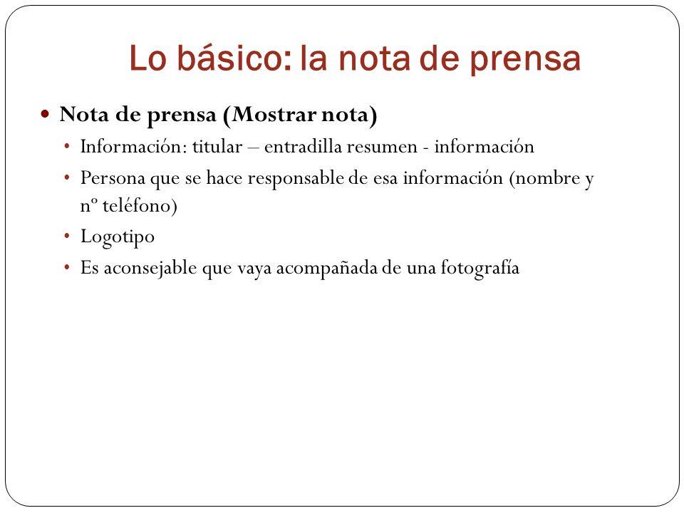 Lo básico: la nota de prensa Nota de prensa (Mostrar nota) Información: titular – entradilla resumen - información Persona que se hace responsable de