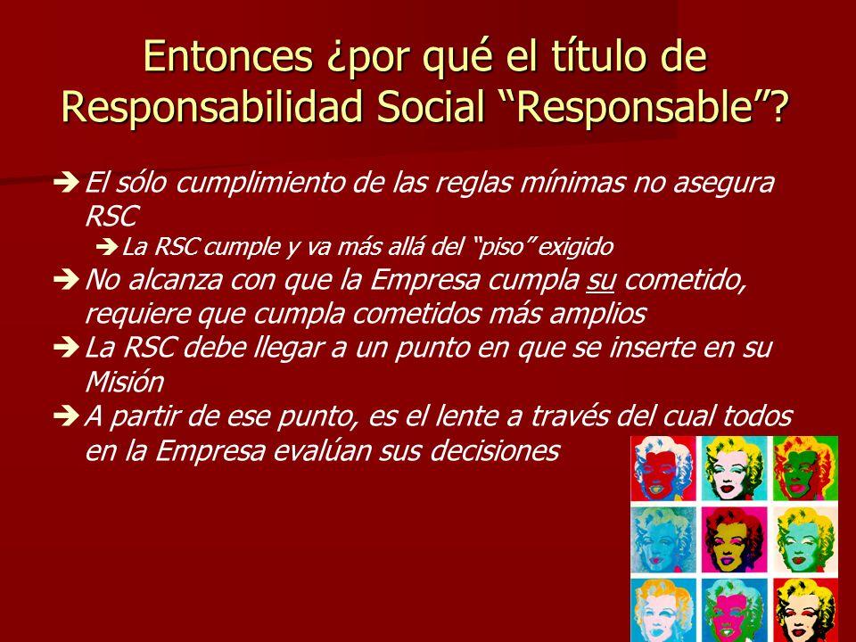 12 Entonces ¿por qué el título de Responsabilidad Social Responsable? El sólo cumplimiento de las reglas mínimas no asegura RSC La RSC cumple y va más