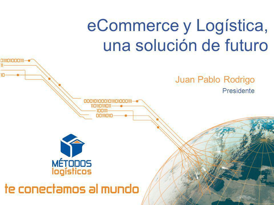 eCommerce y Logística, una solución de futuro Juan Pablo Rodrigo Presidente
