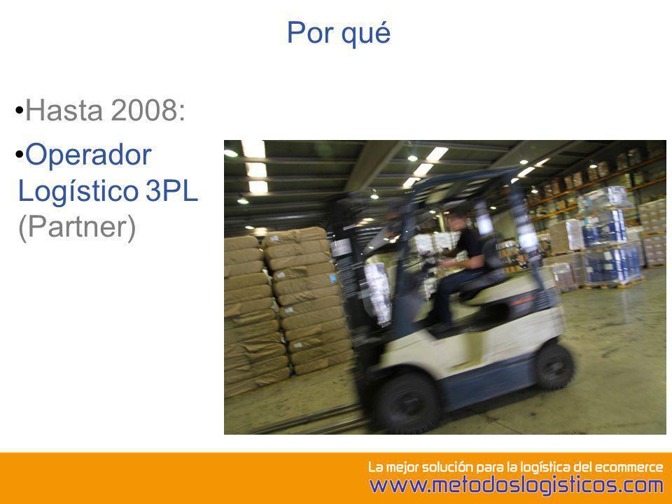 Por qué Hasta 2008: Operador Logístico 3PL (Partner)