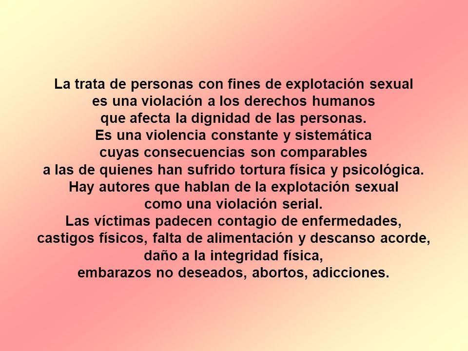 La trata de personas con fines de explotación sexual es una violación a los derechos humanos que afecta la dignidad de las personas. Es una violencia