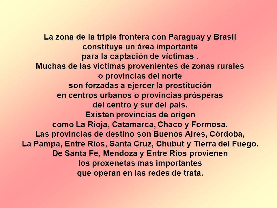 La zona de la triple frontera con Paraguay y Brasil constituye un área importante para la captación de víctimas. Muchas de las víctimas provenientes d