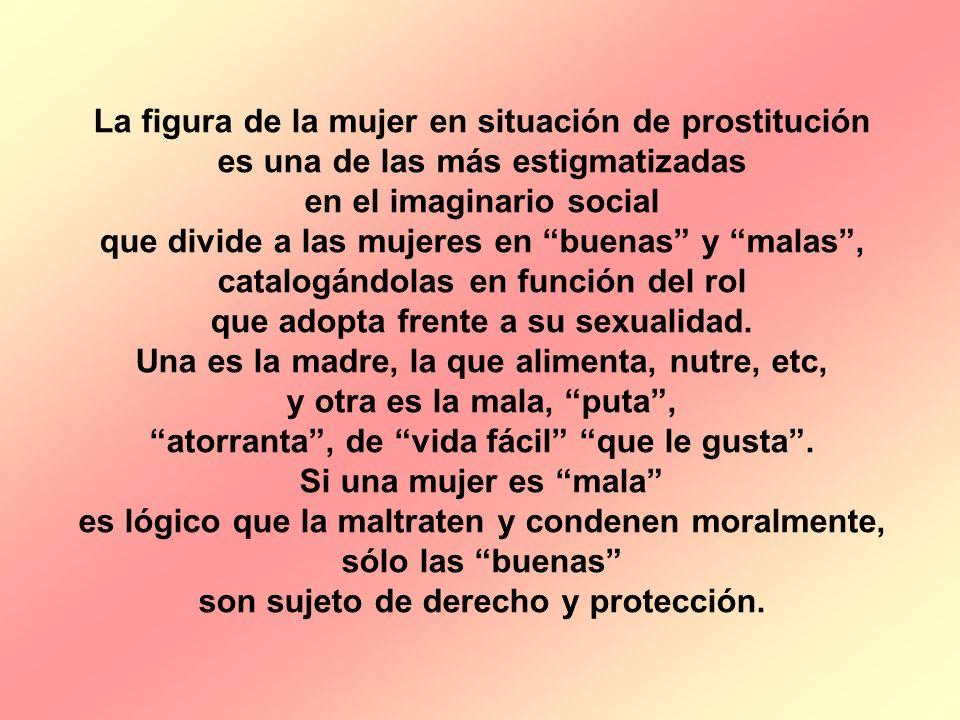 La figura de la mujer en situación de prostitución es una de las más estigmatizadas en el imaginario social que divide a las mujeres en buenas y malas