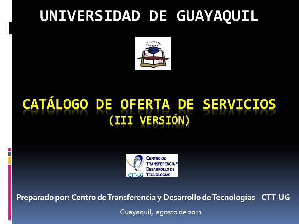 Preparado por: Centro de Transferencia y Desarrollo de Tecnologías CTT-UG Guayaquil, agosto de 2011 UNIVERSIDAD DE GUAYAQUIL
