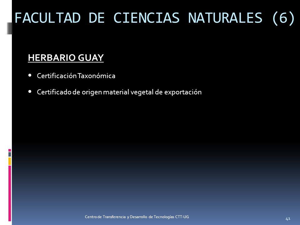 FACULTAD DE CIENCIAS NATURALES (6) HERBARIO GUAY Certificación Taxonómica Certificado de origen material vegetal de exportación 41 Centro de Transfere