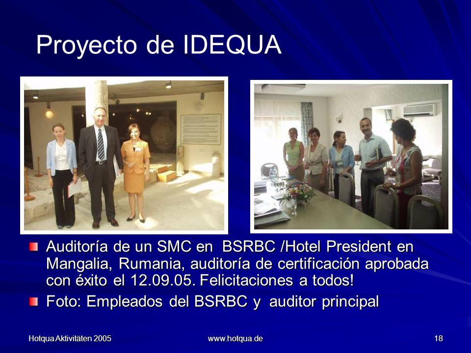 Hotqua Aktivitäten 2005 www.hotqua.de 18 Proyecto de IDEQUA Auditoría de un SMC en BSRBC /Hotel President en Mangalia, Rumania, auditoría de certificación aprobada con éxito el 12.09.05.