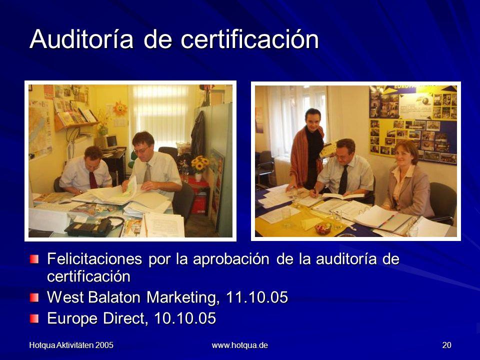 Hotqua Aktivitäten 2005 www.hotqua.de 20 Auditoría de certificación Felicitaciones por la aprobación de la auditoría de certificación West Balaton Marketing, 11.10.05 Europe Direct, 10.10.05