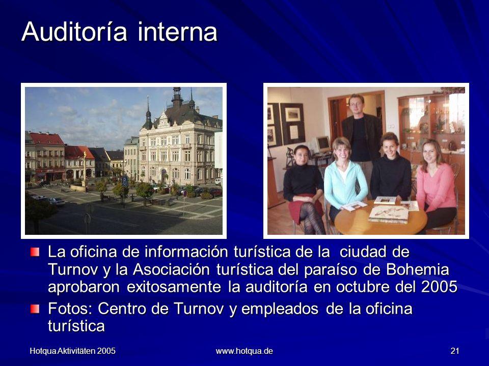 Hotqua Aktivitäten 2005 www.hotqua.de 21 Auditoría interna La oficina de información turística de la ciudad de Turnov y la Asociación turística del paraíso de Bohemia aprobaron exitosamente la auditoría en octubre del 2005 Fotos: Centro de Turnov y empleados de la oficina turística