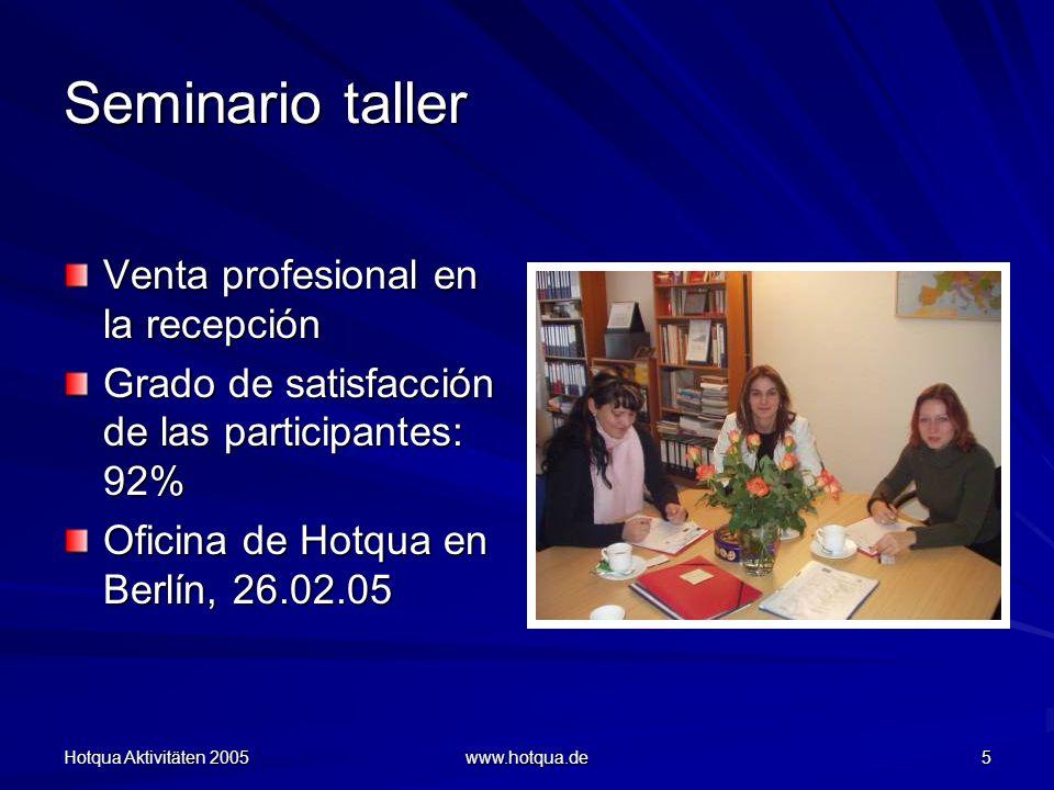 Hotqua Aktivitäten 2005 www.hotqua.de 5 Seminario taller Venta profesional en la recepción Grado de satisfacción de las participantes: 92% Oficina de Hotqua en Berlín, 26.02.05