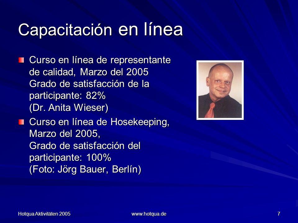 Hotqua Aktivitäten 2005 www.hotqua.de 7 Capacitación en línea Curso en línea de representante de calidad, Marzo del 2005 Grado de satisfacción de la participante: 82% (Dr.