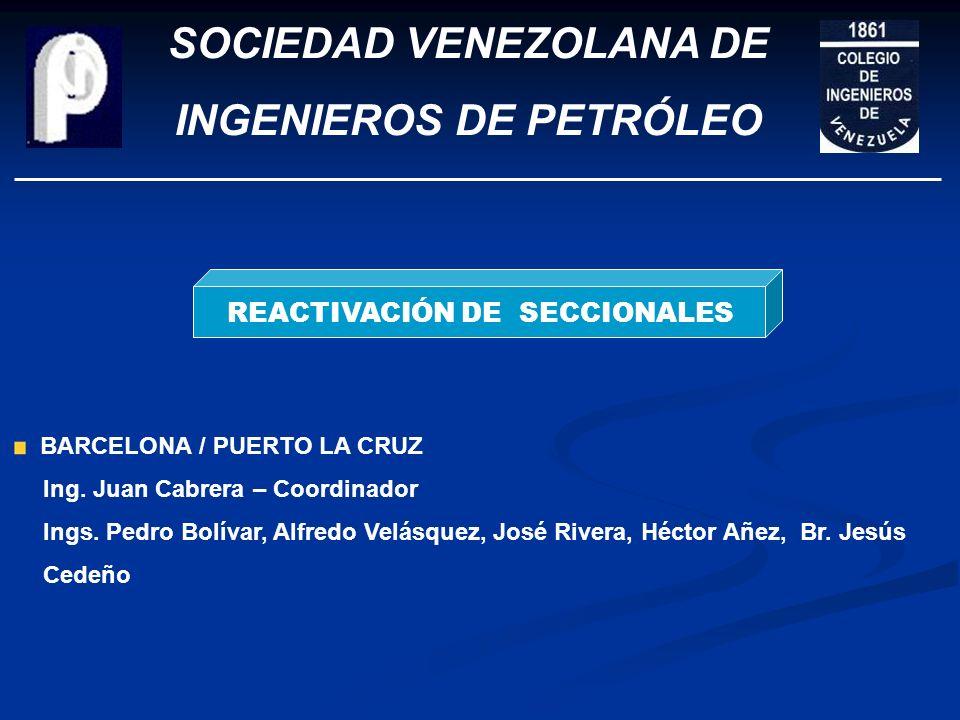 SOCIEDAD VENEZOLANA DE INGENIEROS DE PETRÓLEO REACTIVACIÓN DE SECCIONALES MARACAIBO Ing. Edmundo Ramírez – Coordinador Ings. Héctor Peña, Víctor La Cr
