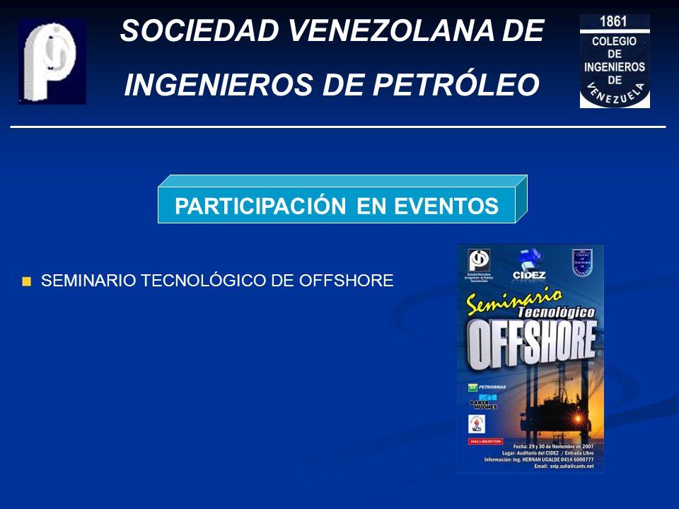 SOCIEDAD VENEZOLANA DE INGENIEROS DE PETRÓLEO PARTICIPACIÓN EN EVENTOS LOS 49 AÑOS DE LA SVIP COORDINACIÓN OPINIÓN DE VENEZUELA EN EL NUEVO SISTEMA IN