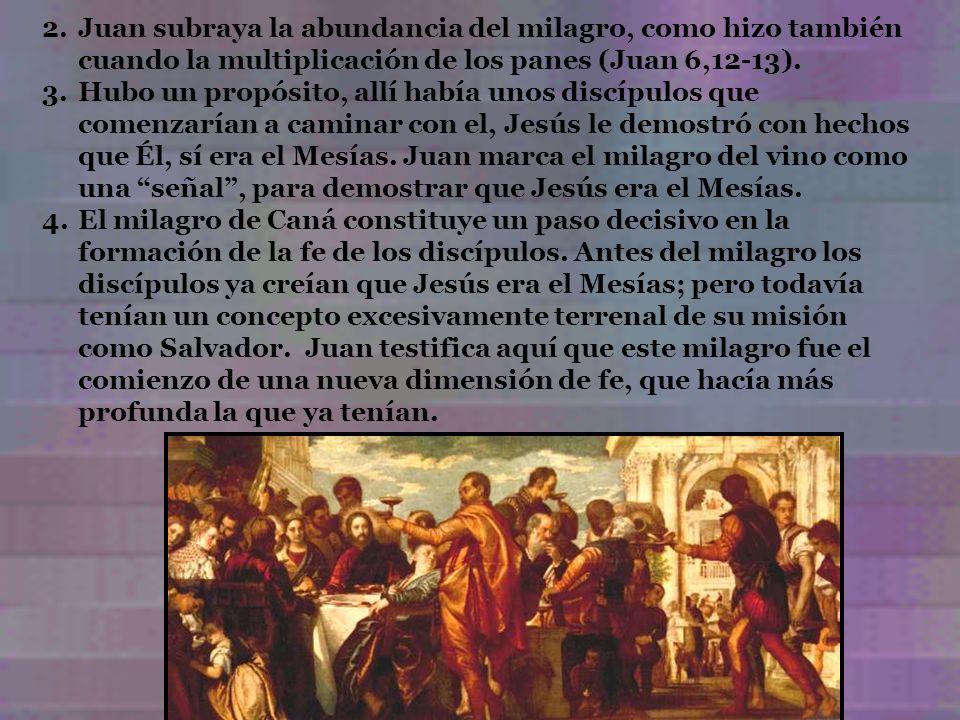 2.Juan subraya la abundancia del milagro, como hizo también cuando la multiplicación de los panes (Juan 6,12-13). 3.Hubo un propósito, allí había unos