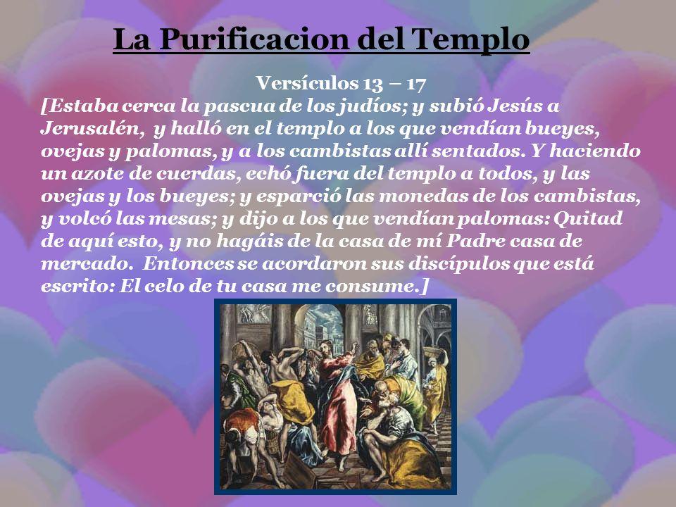 La Purificacion del Templo Versículos 13 – 17 [Estaba cerca la pascua de los judíos; y subió Jesús a Jerusalén, y halló en el templo a los que vendían