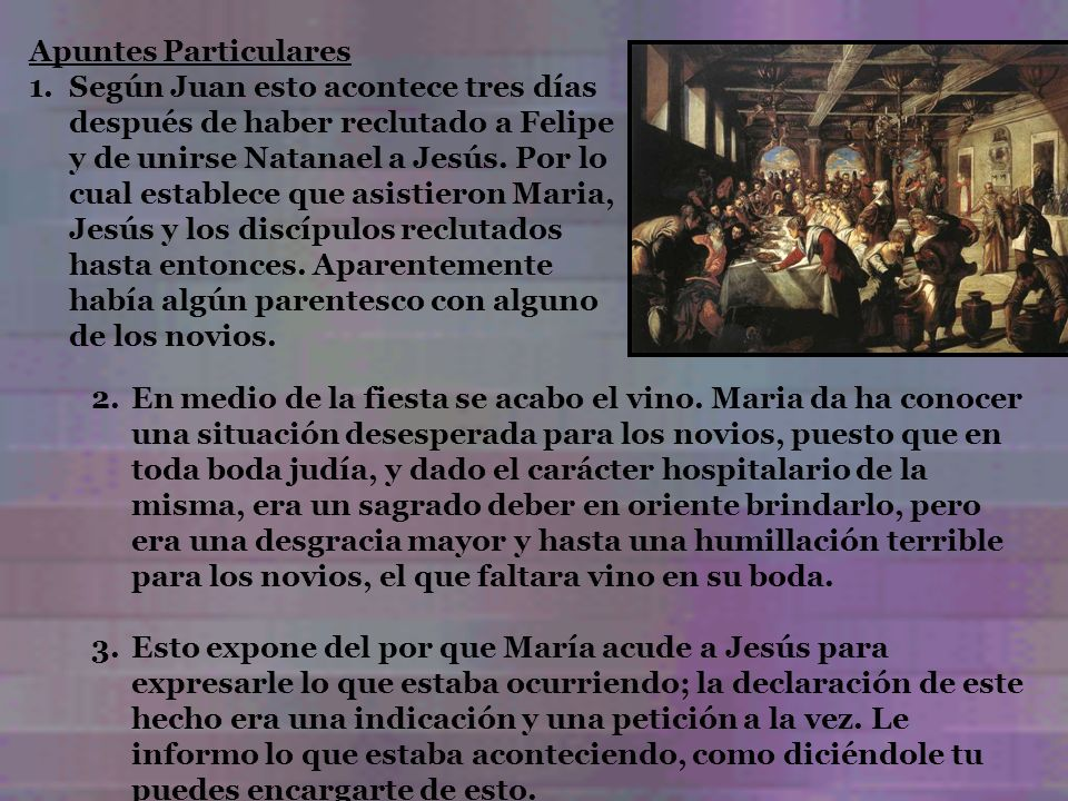 Apuntes Particulares 1.Según Juan esto acontece tres días después de haber reclutado a Felipe y de unirse Natanael a Jesús. Por lo cual establece que