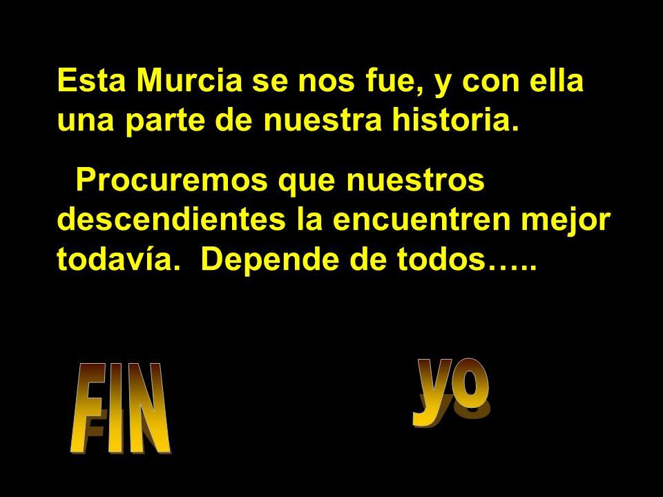 Esta Murcia se nos fue, y con ella una parte de nuestra historia.