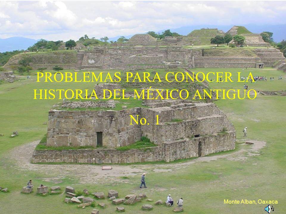 PROBLEMAS PARA CONOCER LA HISTORIA DEL MÉXICO ANTIGUO No. 1 Monte Alban, Oaxaca