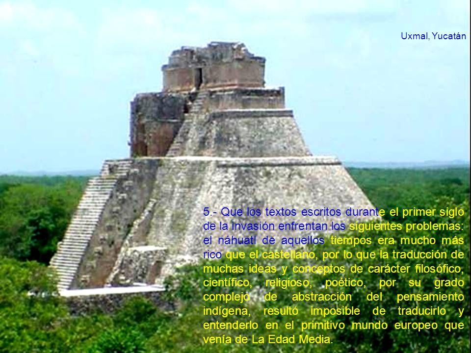 5.- Que los textos escritos durante el primer siglo de la invasión enfrentan los siguientes problemas: el náhuatl de aquellos tiempos era mucho más ri