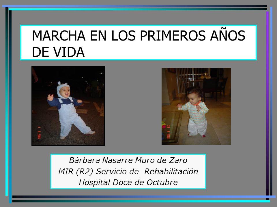 MARCHA EN LOS PRIMEROS AÑOS DE VIDA Bárbara Nasarre Muro de Zaro MIR (R2) Servicio de Rehabilitación Hospital Doce de Octubre