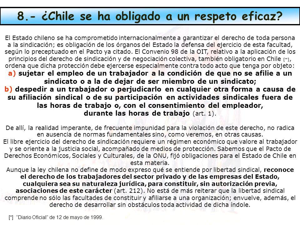 El Estado chileno se ha comprometido internacionalmente a garantizar el derecho de toda persona a la sindicación; es obligación de los órganos del Estado la defensa del ejercicio de esta facultad, según lo preceptuado en el Pacto ya citado.