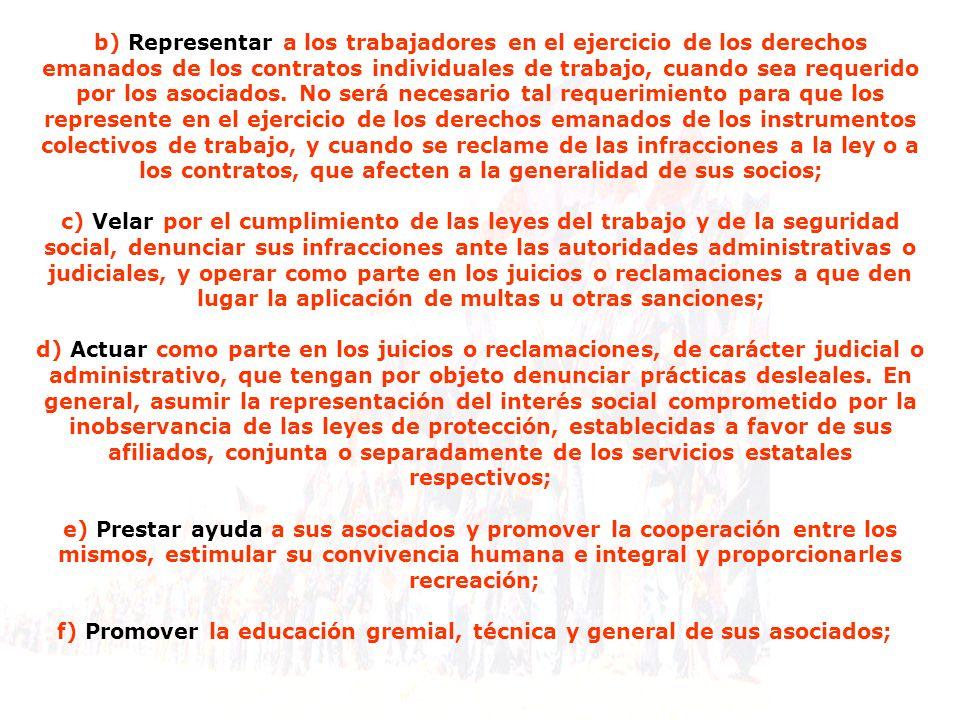 b) Representar a los trabajadores en el ejercicio de los derechos emanados de los contratos individuales de trabajo, cuando sea requerido por los asociados.