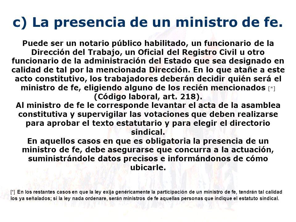 c) La presencia de un ministro de fe.