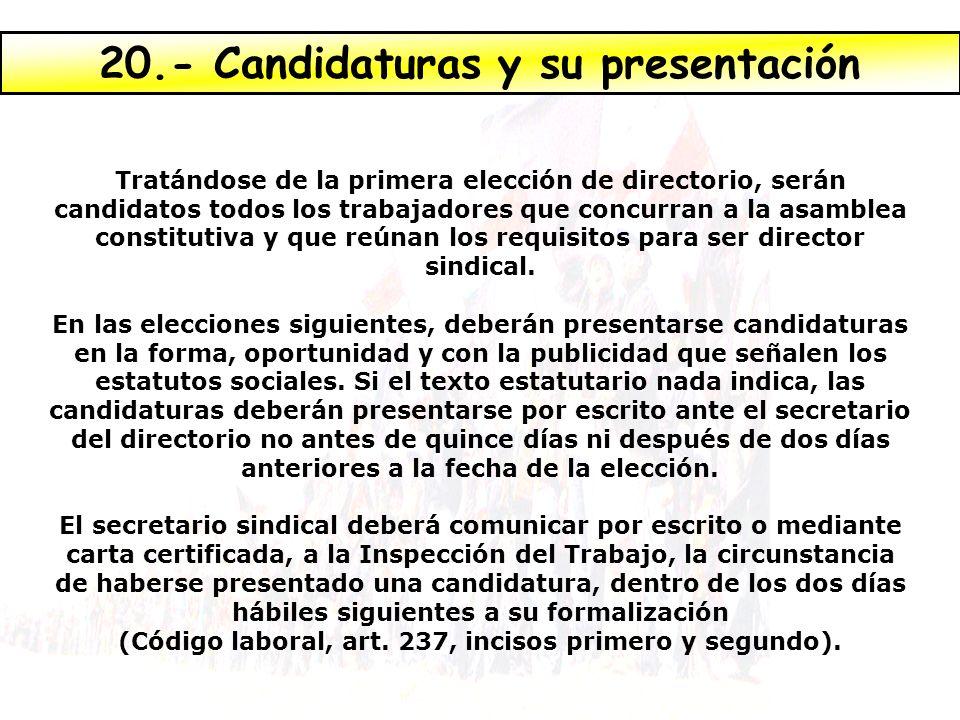 Tratándose de la primera elección de directorio, serán candidatos todos los trabajadores que concurran a la asamblea constitutiva y que reúnan los requisitos para ser director sindical.