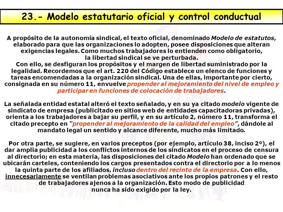 A propósito de la autonomía sindical, el texto oficial, denominado Modelo de estatutos, elaborado para que las organizaciones lo adopten, posee disposiciones que alteran exigencias legales.