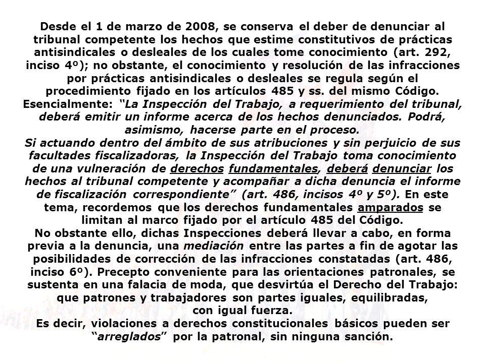 Desde el 1 de marzo de 2008, se conserva el deber de denunciar al tribunal competente los hechos que estime constitutivos de prácticas antisindicales o desleales de los cuales tome conocimiento (art.