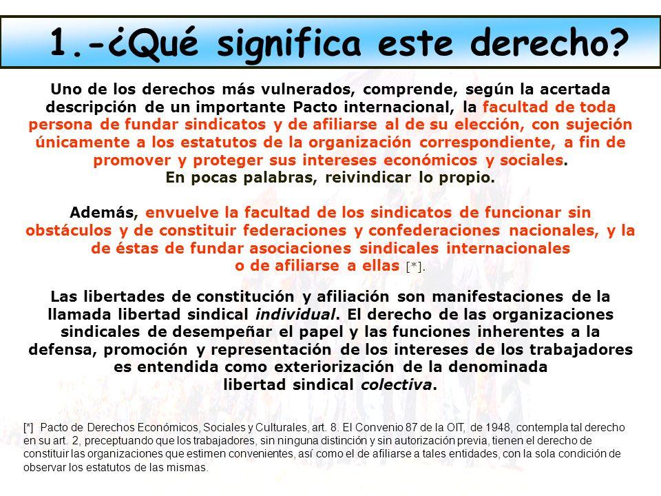 a) Los que ejerzan fuerza física o moral en los trabajadores a fin de obtener su afiliación o desafiliación sindical o para que un trabajador se abstenga de pertenecer a un sindicato, y los que, en igual forma, impidan u obliguen a un trabajador a promover la constitución de una organización sindical, y b) Los que, por cualquier medio, entorpezcan o impidan la libertad de opinión de los miembros de un sindicato (art.