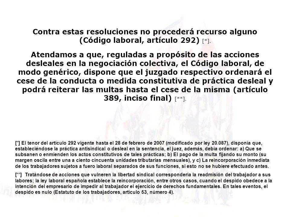 Contra estas resoluciones no procederá recurso alguno (Código laboral, artículo 292) [*].