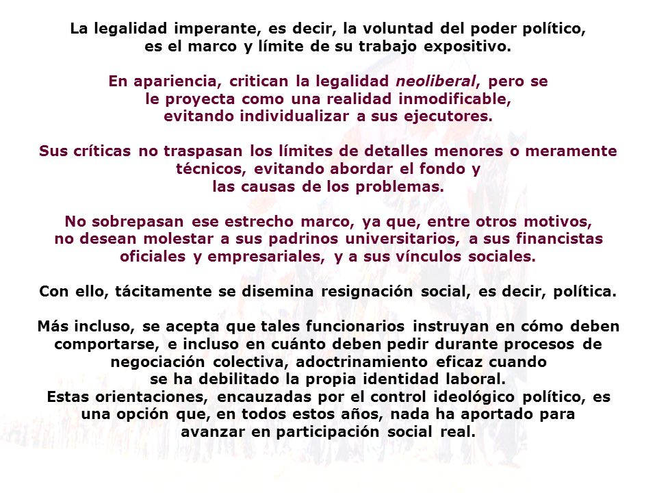 La legalidad imperante, es decir, la voluntad del poder político, es el marco y límite de su trabajo expositivo.