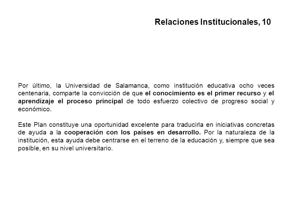 Por último, la Universidad de Salamanca, como institución educativa ocho veces centenaria, comparte la convicción de que el conocimiento es el primer recurso y el aprendizaje el proceso principal de todo esfuerzo colectivo de progreso social y económico.