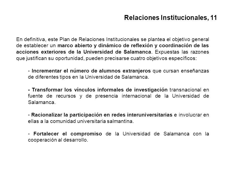 En definitiva, este Plan de Relaciones Institucionales se plantea el objetivo general de establecer un marco abierto y dinámico de reflexión y coordinación de las acciones exteriores de la Universidad de Salamanca.