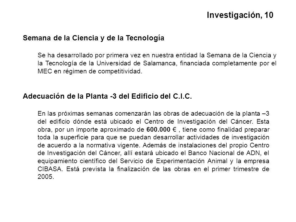 Semana de la Ciencia y de la Tecnología Se ha desarrollado por primera vez en nuestra entidad la Semana de la Ciencia y la Tecnología de la Universidad de Salamanca, financiada completamente por el MEC en régimen de competitividad.