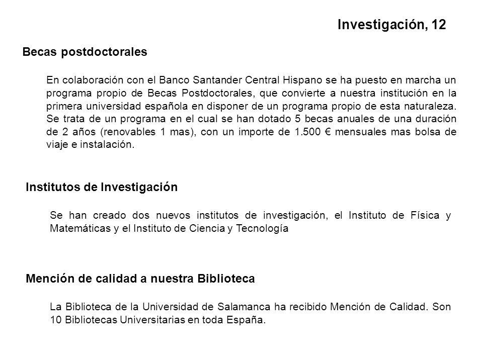 Becas postdoctorales En colaboración con el Banco Santander Central Hispano se ha puesto en marcha un programa propio de Becas Postdoctorales, que convierte a nuestra institución en la primera universidad española en disponer de un programa propio de esta naturaleza.