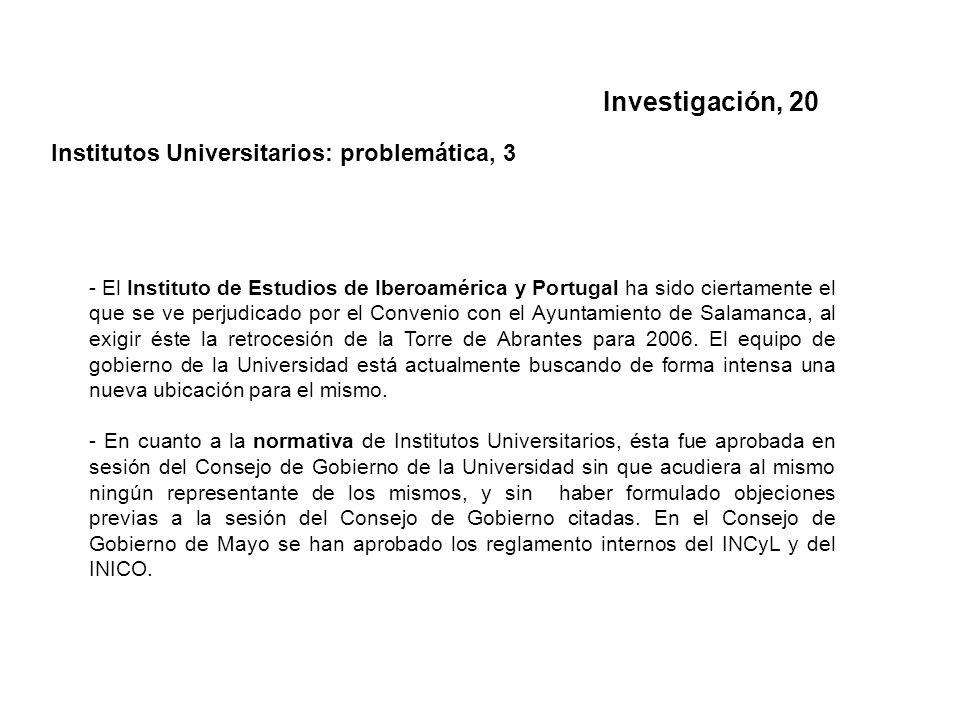 Investigación, 20 Institutos Universitarios: problemática, 3 - El Instituto de Estudios de Iberoamérica y Portugal ha sido ciertamente el que se ve perjudicado por el Convenio con el Ayuntamiento de Salamanca, al exigir éste la retrocesión de la Torre de Abrantes para 2006.