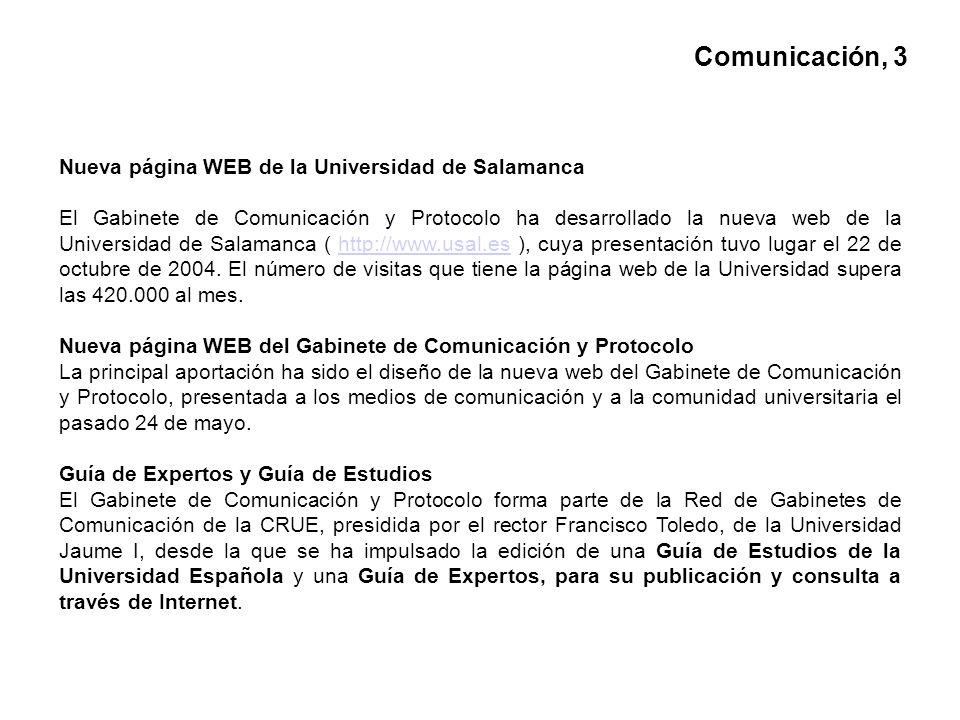 Comunicación, 3 Nueva página WEB de la Universidad de Salamanca El Gabinete de Comunicación y Protocolo ha desarrollado la nueva web de la Universidad de Salamanca ( http://www.usal.es ), cuya presentación tuvo lugar el 22 de octubre de 2004.