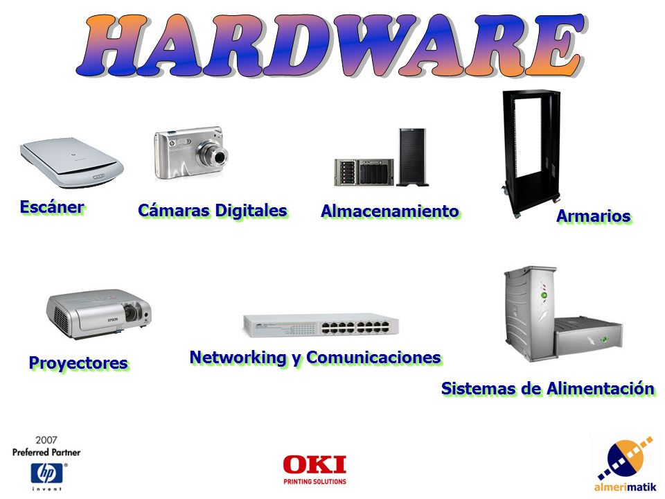 EscánerEscáner Cámaras Digitales AlmacenamientoAlmacenamiento ProyectoresProyectores Networking y Comunicaciones Sistemas de Alimentación ArmariosArmarios