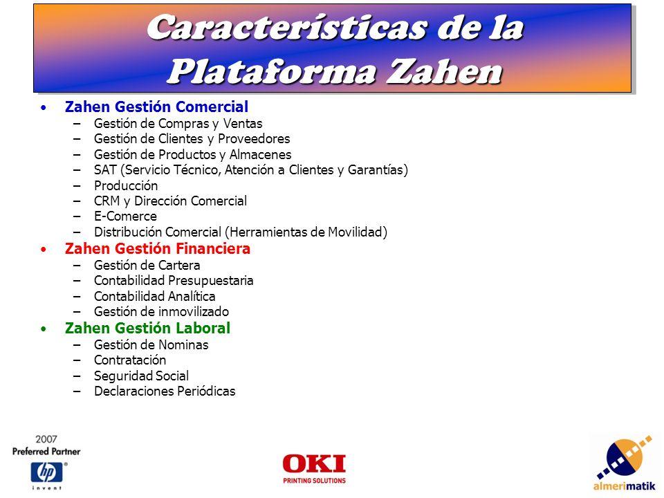 Características de la Plataforma Zahen Zahen Gestión Comercial –Gestión de Compras y Ventas –Gestión de Clientes y Proveedores –Gestión de Productos y Almacenes –SAT (Servicio Técnico, Atención a Clientes y Garantías) –Producción –CRM y Dirección Comercial –E-Comerce –Distribución Comercial (Herramientas de Movilidad) Zahen Gestión Financiera –Gestión de Cartera –Contabilidad Presupuestaria –Contabilidad Analítica –Gestión de inmovilizado Zahen Gestión Laboral –Gestión de Nominas –Contratación –Seguridad Social –Declaraciones Periódicas
