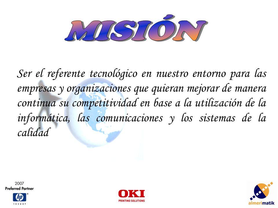 Ser el referente tecnológico en nuestro entorno para las empresas y organizaciones que quieran mejorar de manera continua su competitividad en base a la utilización de la informática, las comunicaciones y los sistemas de la calidad