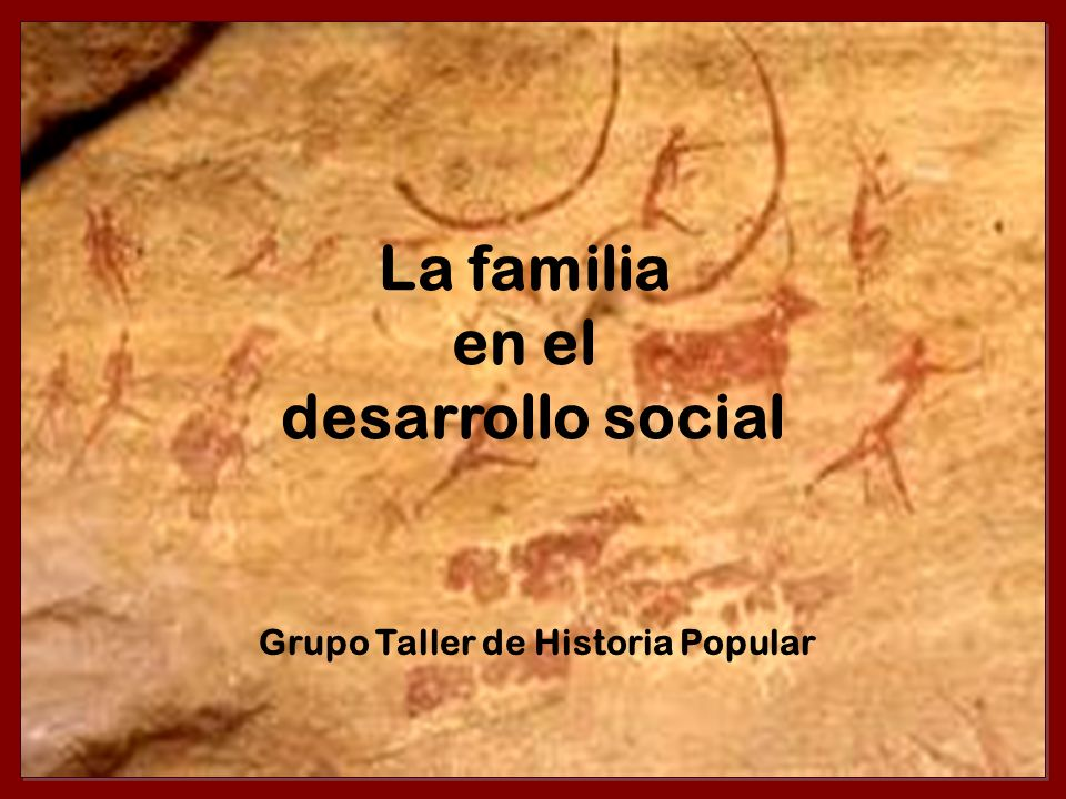 La familia en el desarrollo social Grupo Taller de Historia Popular