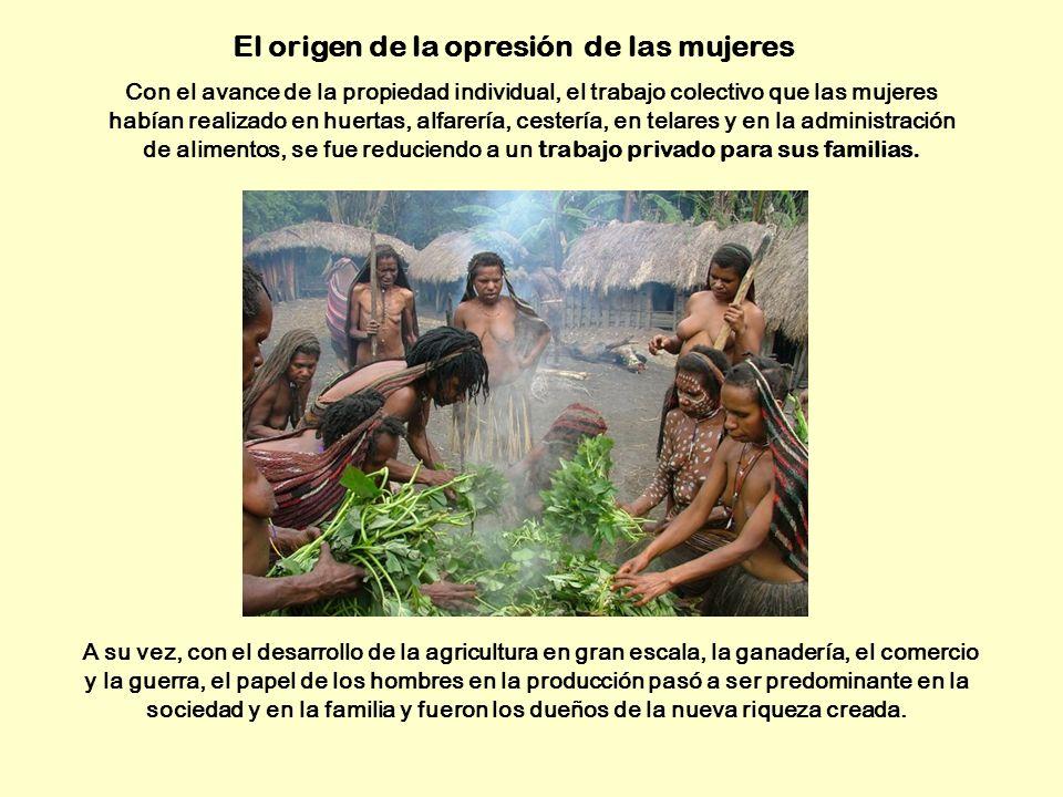 Con el avance de la propiedad individual, el trabajo colectivo que las mujeres habían realizado en huertas, alfarería, cestería, en telares y en la ad