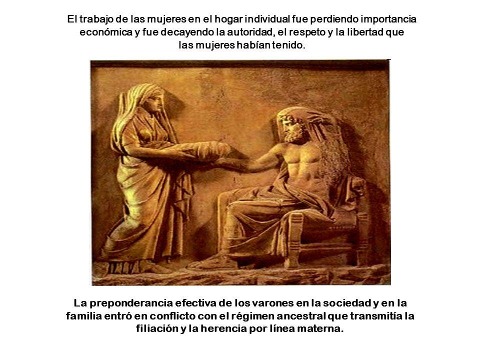 El trabajo de las mujeres en el hogar individual fue perdiendo importancia económica y fue decayendo la autoridad, el respeto y la libertad que las mu