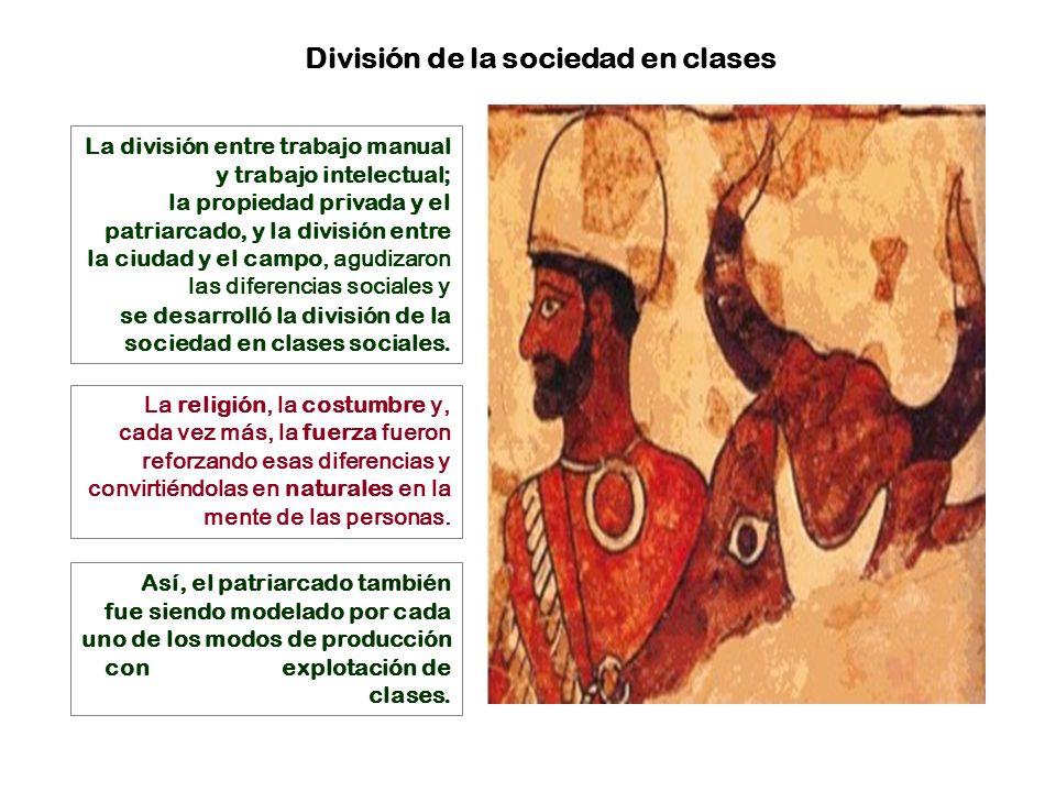 La división entre trabajo manual y trabajo intelectual; la propiedad privada y el patriarcado, y la división entre la ciudad y el campo, agudizaron las diferencias sociales y se desarrolló la división de la sociedad en clases sociales.